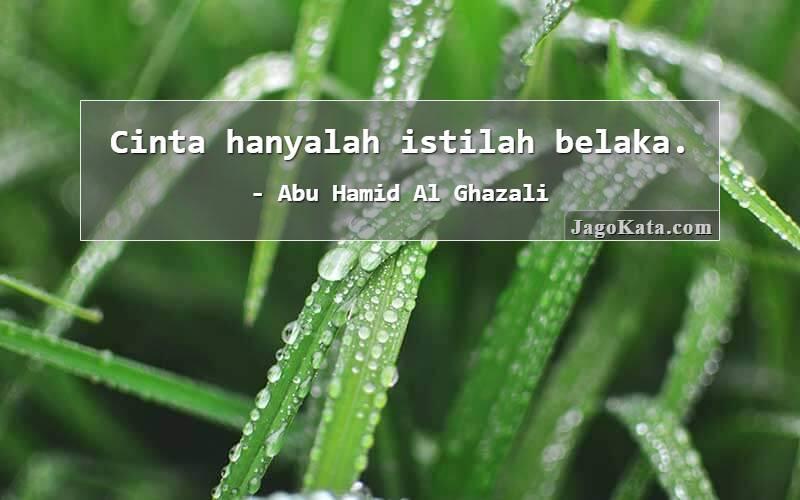 Abu Hamid Al Ghazali - Cinta hanyalah istilah belaka.