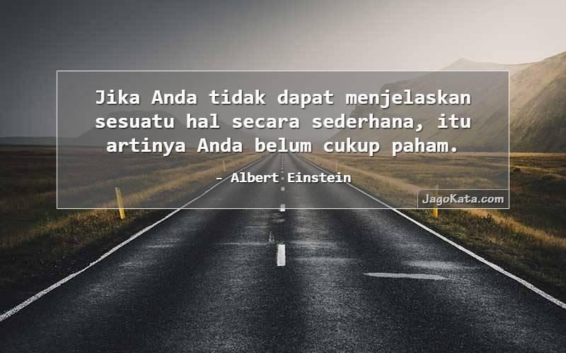 Albert Einstein - Jika Anda tidak dapat menjelaskan sesuatu hal secara sederhana, itu artinya Anda belum cukup paham.