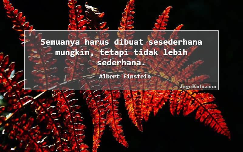 Albert Einstein - Semuanya harus dibuat sesederhana mungkin, tetapi tidak lebih sederhana.
