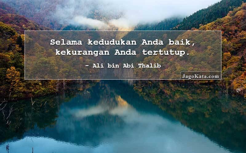 Ali bin Abi Thalib - Selama kedudukan Anda baik, kekurangan Anda tertutup.