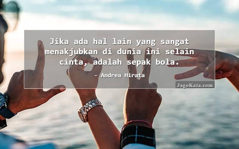 Andrea Hirata - Jika ada hal lain yang sangat menakjubkan di dunia ini selain cinta, adalah sepak bola.