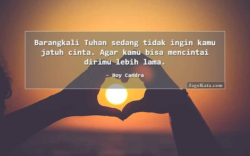 Boy Candra - Barangkali Tuhan sedang tidak ingin kamu jatuh cinta. Agar kamu bisa mencintai dirimu lebih lama.