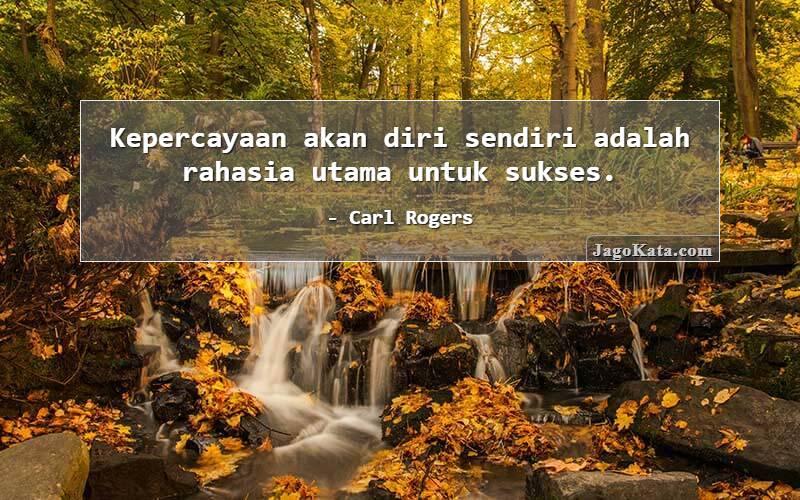 Carl Rogers - Kepercayaan akan diri sendiri adalah rahasia utama untuk sukses.