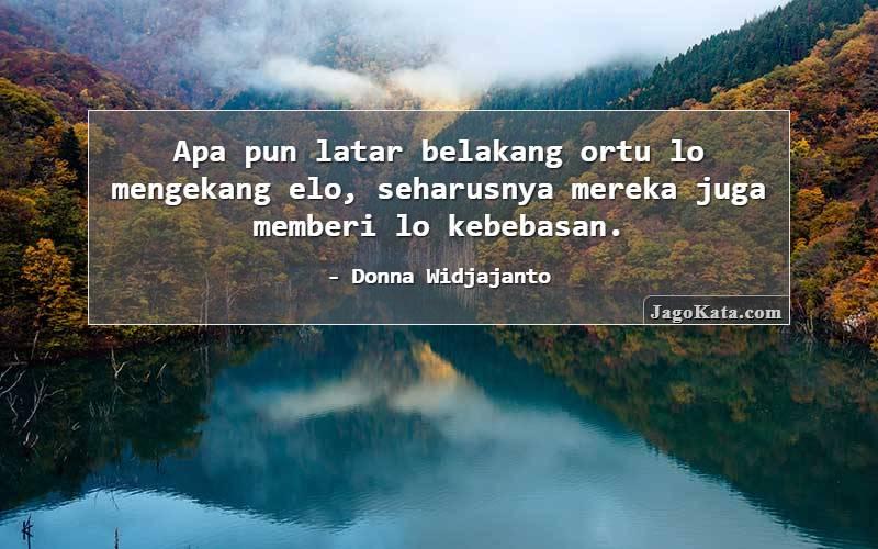 Donna Widjajanto - Apa pun latar belakang ortu lo mengekang elo, seharusnya mereka juga memberi lo kebebasan.