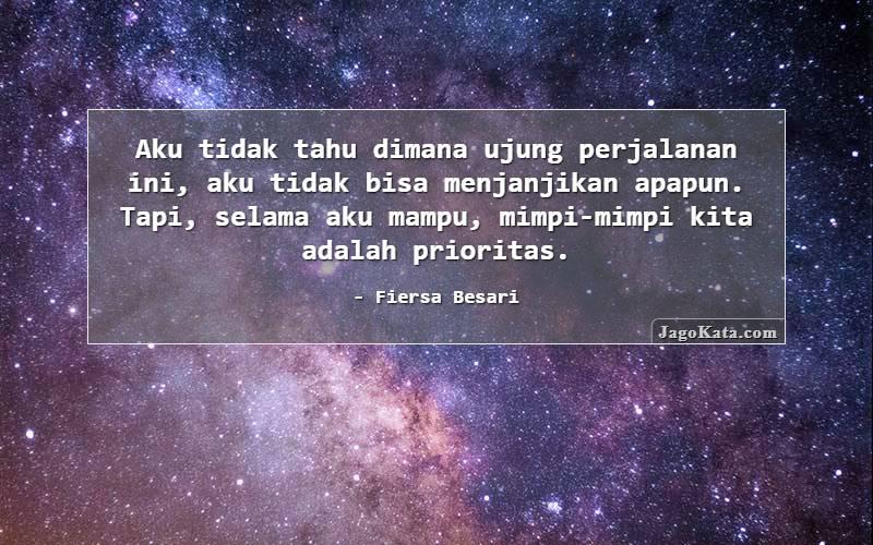 Fiersa Besari - Aku tidak tahu dimana ujung perjalanan ini, aku tidak bisa menjanjikan apapun. Tapi, selama aku mampu, mimpi-mimpi kita adalah prioritas.