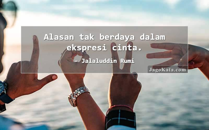 Jalaluddin Rumi - Alasan tak berdaya dalam ekspresi cinta.