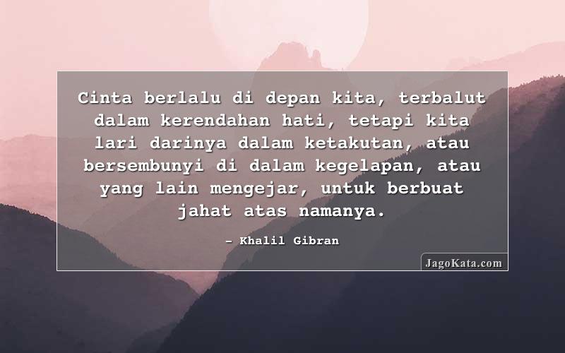JagoKata.com   Khalil Gibran   Cinta berlalu di depan kita, terbalut dalam kerendahan hati ...
