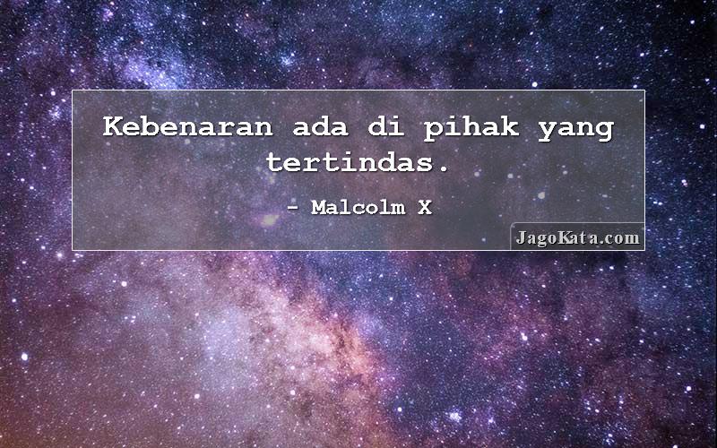 Malcolm X - Kebenaran ada di pihak yang tertindas.