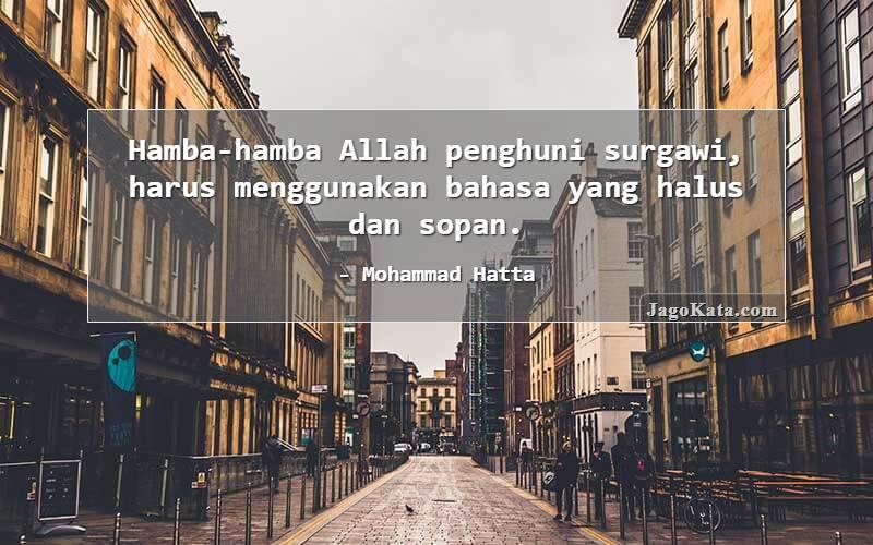 Mohammad Hatta - Hamba-hamba Allah penghuni surgawi, harus menggunakan bahasa yang halus dan sopan.