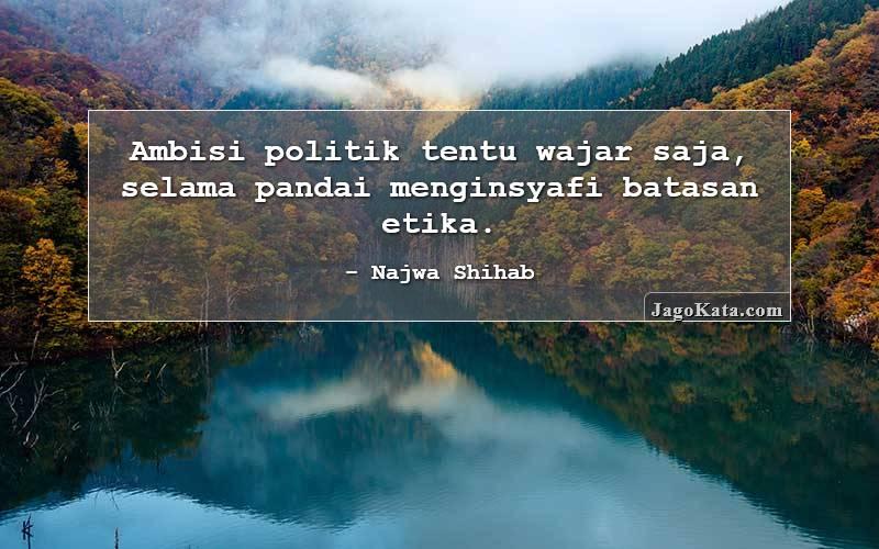 Najwa Shihab - Ambisi politik tentu wajar saja, selama pandai menginsyafi batasan etika.
