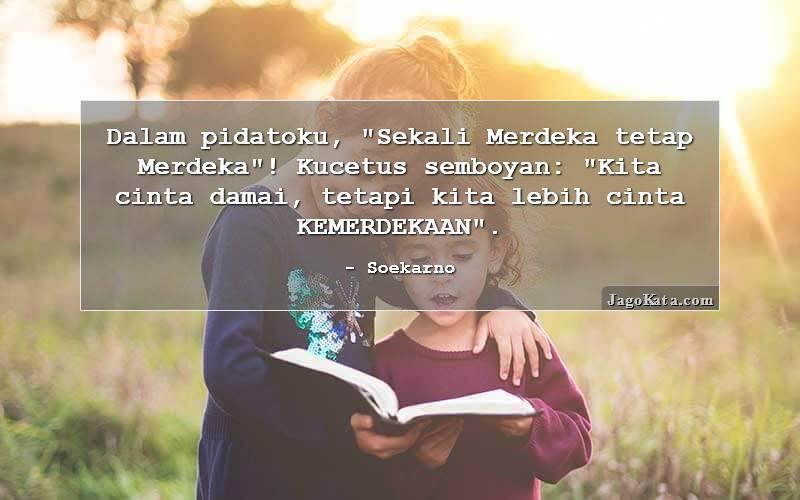 """Soekarno - Dalam pidatoku, """"Sekali Merdeka tetap Merdeka""""! Kucetus semboyan: """"Kita cinta damai, tetapi kita lebih cinta KEMERDEKAAN""""."""