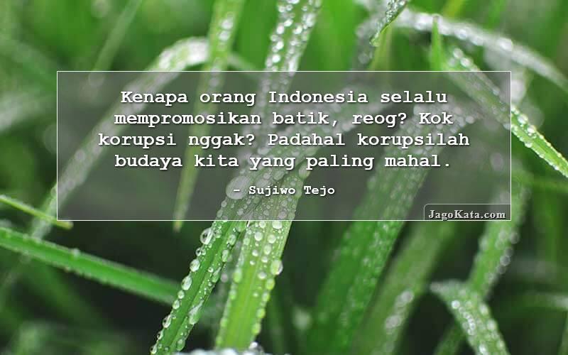 Sujiwo Tejo - Kenapa orang Indonesia selalu mempromosikan batik, reog? Kok korupsi nggak? Padahal korupsilah budaya kita yang paling mahal.