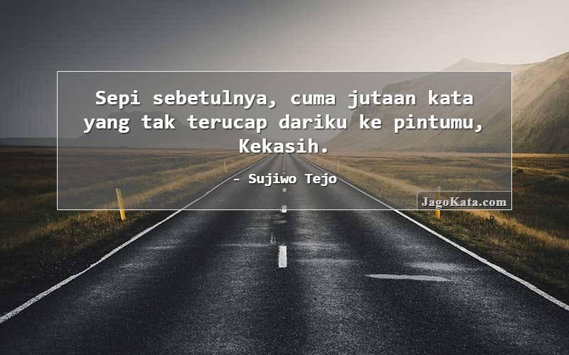 Sujiwo Tejo - Sepi sebetulnya, cuma jutaan kata yang tak terucap dariku ke pintumu, Kekasih.