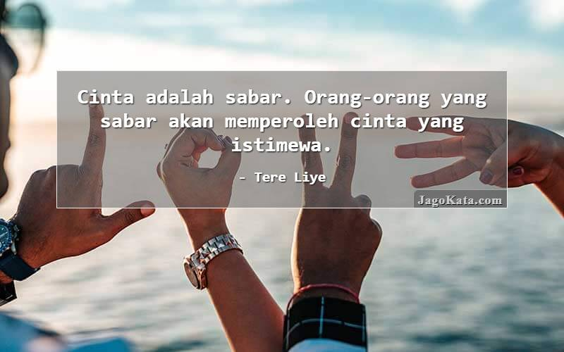 Tere Liye - Cinta adalah sabar. Orang-orang yang sabar akan memperoleh cinta yang istimewa.