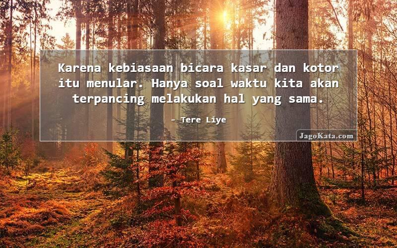JagoKata.com   Tere Liye   Karena kebiasaan bicara kasar dan kotor itu menular. Hanya soal waktu ...