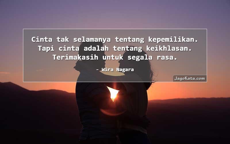 Wira Nagara - Cinta tak selamanya tentang kepemilikan. Tapi cinta adalah tentang keikhlasan. Terimakasih untuk segala rasa.
