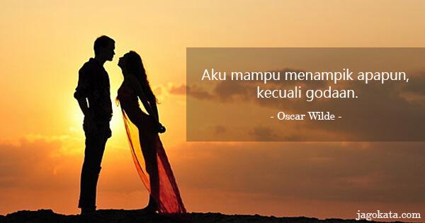 Oscar Wilde - Aku mampu menampik apapun, kecuali godaan.