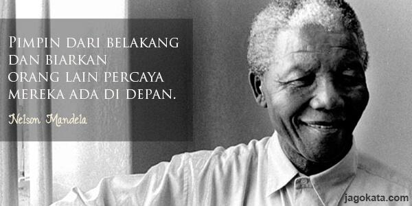Nelson Mandela - Pimpin dari belakang dan biarkan orang lain percaya mereka ada di depan.