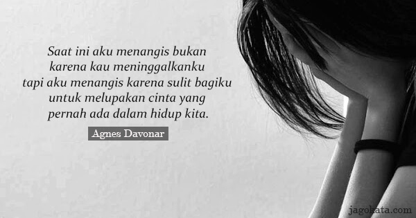 Agnes Davonar - Saat ini aku menangis bukan karena kau meninggalkanku tapi aku menangis karena sulit bagiku untuk melupakan cinta yang pernah ada dalam hidup kita.