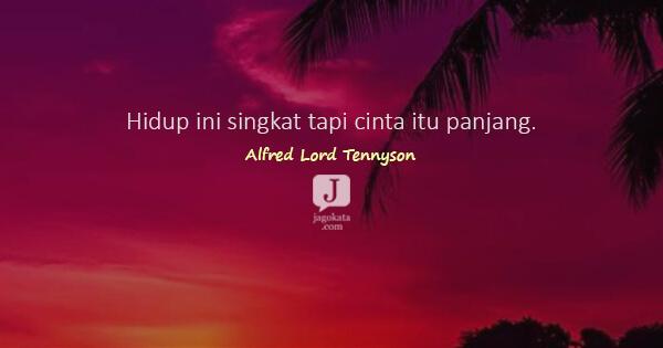 Alfred Lord Tennyson Hidup Ini Singkat Tapi Cinta Itu Panjang