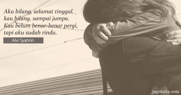 Alvi Syahrin - Aku bilang, selamat tinggal, kau bilang, sampai jumpa. Kau belum benar-benar pergi, tapi aku sudah rindu.