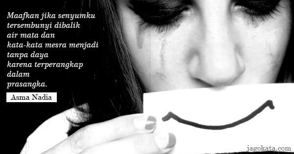 Asma Nadia - Maafkan jika senyumku tersembunyi dibalik air mata dan kata-kata mesra menjadi tanpa daya karena terperangkap dalam prasangka.