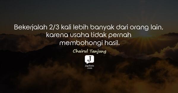 Jagokata Com Chairul Tanjung Bekerjalah 2 3 Kali Lebih Banyak Dari Orang Lain Karena Usaha Tidak Pernah Membohongi Hasil