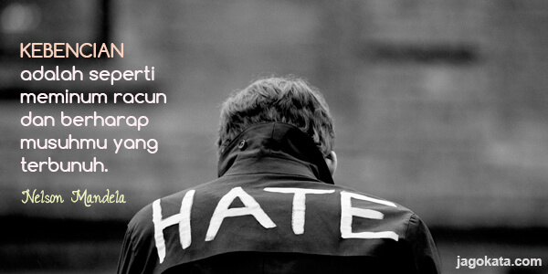 Nelson Mandela Kebencian adalah seperti meminum racun dan berharap ... JagoKata.com600 × 300Search by image Nelson Mandela -. Kebencian ...