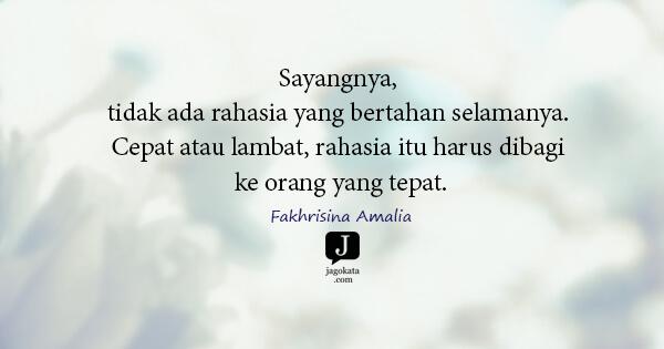 Fakhrisina Amalia - Sayangnya, tidak ada rahasia yang bertahan selamanya. Cepat atau lambat, rahasia itu harus dibagi ke orang yang tepat.