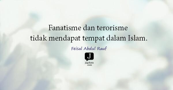 Fanatisme dan terorisme tidak mendapat tempat dalam Islam.