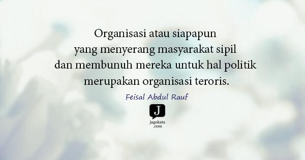 Organisasi atau siapapun yang menyerang masyarakat sipil dan membunuh mereka untuk hal politik merupakan organisasi teroris.