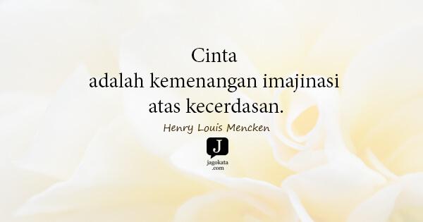 Cinta adalah kemenangan imajinasi atas kecerdasan.