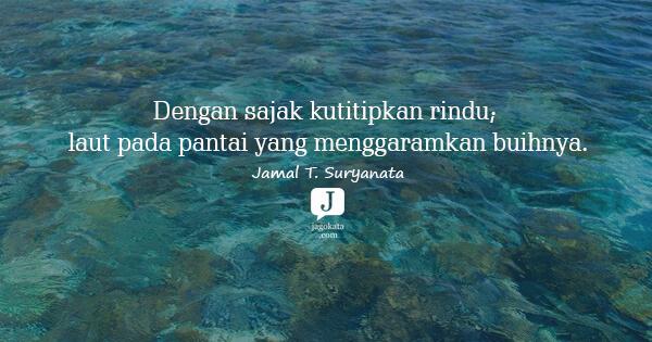 Jamal T. Suryanata - Dengan sajak kutitipkan rindu; laut pada pantai yang menggaramkan buihnya.