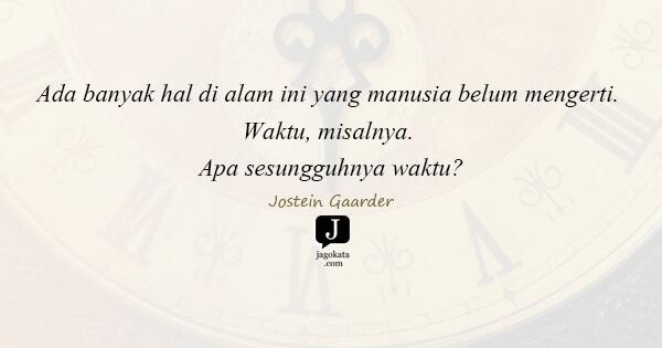 Jostein Gaarder - Ada banyak hal di alam ini yang manusia belum mengerti. Waktu, misalnya. Apa sesungguhnya waktu?