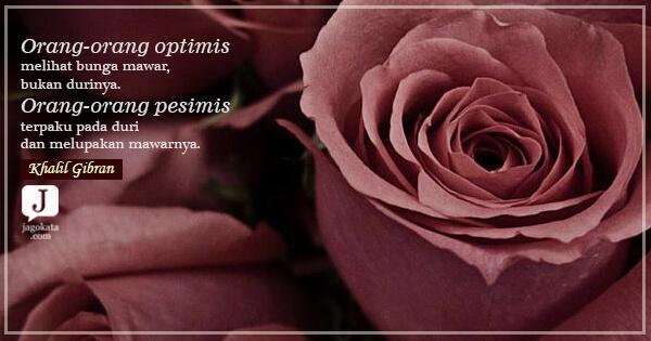 khalil gibran orang orang optimis melihat bunga mawar bukan