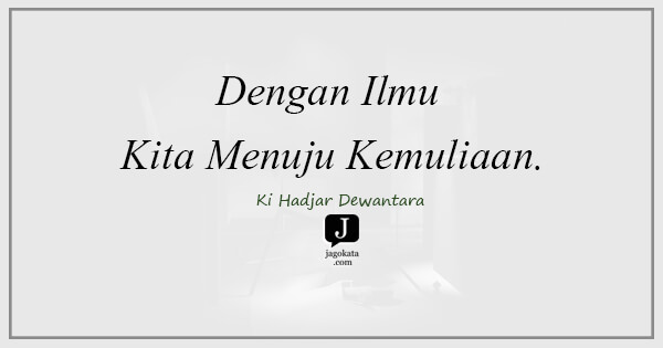 Ki Hadjar Dewantara - Dengan Ilmu Kita Menuju Kemuliaan.