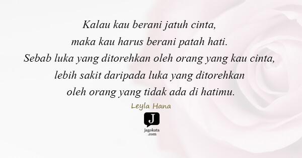 Jagokata Com Leyla Hana Kalau Kau Berani Jatuh Cinta Maka Kau Harus Berani Patah Hati Sebab Luka Yang Ditorehkan