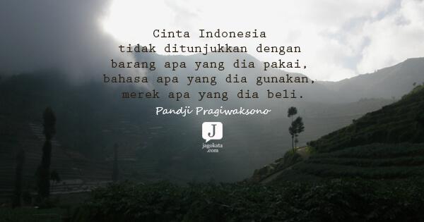 Jagokata Com Pandji Pragiwaksono Cinta Indonesia Tidak Ditunjukkan Dengan Barang Apa Yang Dia Pakai Bahasa Apa Yang Dia Gunakan