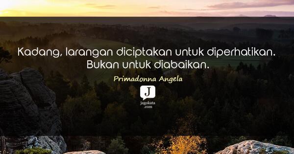 Primadonna Angela - Kadang, larangan diciptakan untuk diperhatikan. Bukan untuk diabaikan.