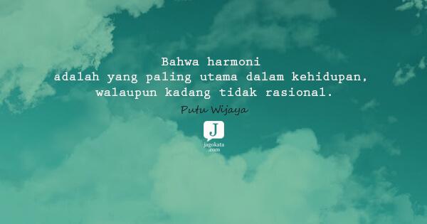 Bahwa harmoni adalah yang paling utama dalam kehidupan, walaupun kadang tidak rasional.
