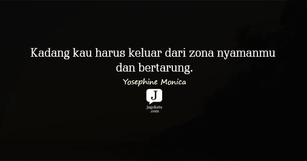 Yosephine Monica - Kadang kau harus keluar dari zona nyamanmu dan bertarung.